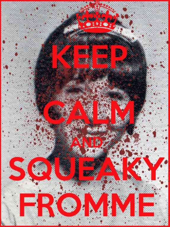 Keep Calm and Squeaky Fromme