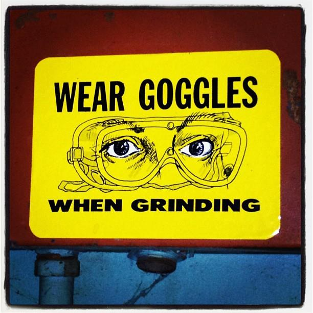 """WEAR GOGGLES WHEN GRINDING"" by @jeremyriad"